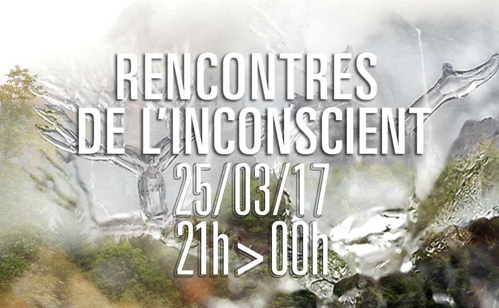 Soirée en direct - Les Rencontres de l'Inconscient - mars 2017